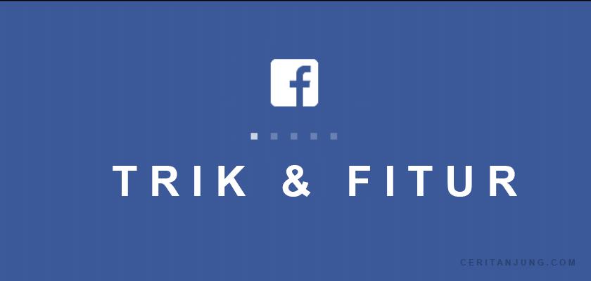 10 Trik dan Fitur Facebook yang Harus Anda Ketahui