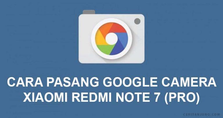 Cara Install Google Camera (GCam) di Xiaomi Redmi Note 7 Pro