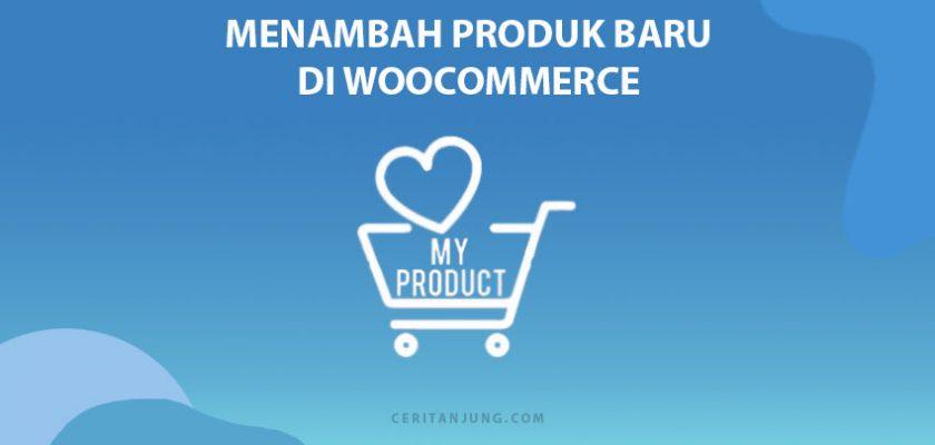 cara membuat dan menambah produk baru di WooCommerce