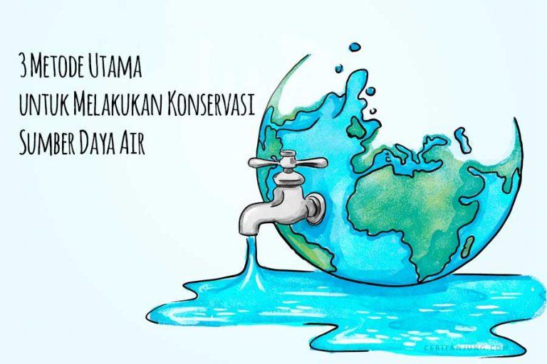 3 Metode Utama untuk Melakukan Konservasi Sumber Daya Air